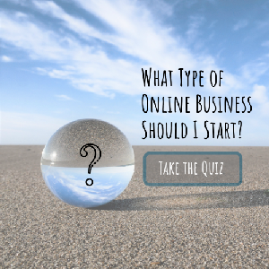 Click here to take the quiz and find out what type of online business is right for you
